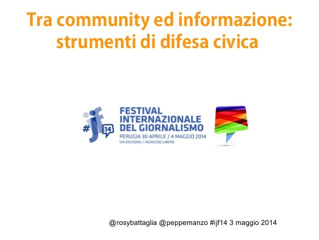 @rosybattaglia @peppemanzo #ijf14 3 maggio 2014 Tra community ed informazione: strumenti di difesa civica