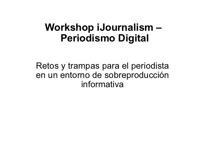 Workshop iJournalism – Periodismo Digital Retos y trampas para el periodista en un entorno de sobreproducción informativa