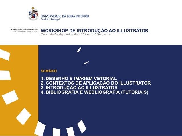Professor Leonardo Pereira Ano Curricular - 2012 | 2013   WORKSHOP DE INTRODUÇÃO AO ILLUSTRATOR                           ...