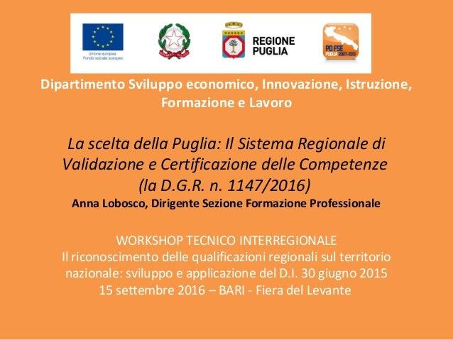 Dipartimento Sviluppo economico, Innovazione, Istruzione, Formazione e Lavoro La scelta della Puglia: Il Sistema Regionale...