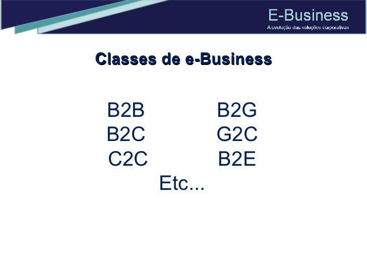 Classes de e-Business B2B B2G B2C G2C C2C B2E Etc...