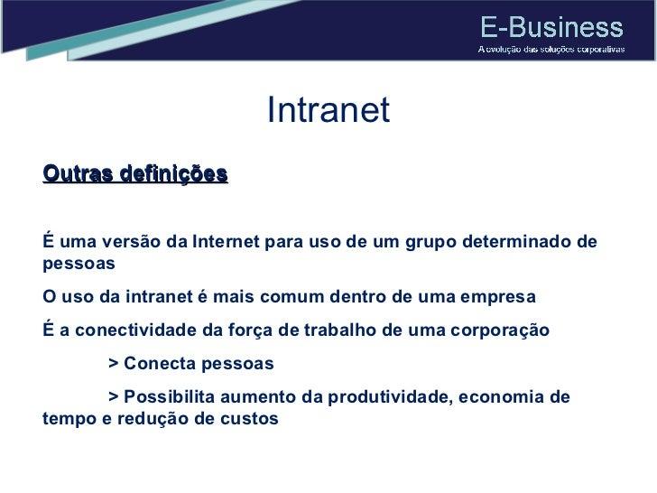 Intranet Outras definições É uma versão da Internet para uso de um grupo determinado de pessoas  O uso da intranet é mais ...