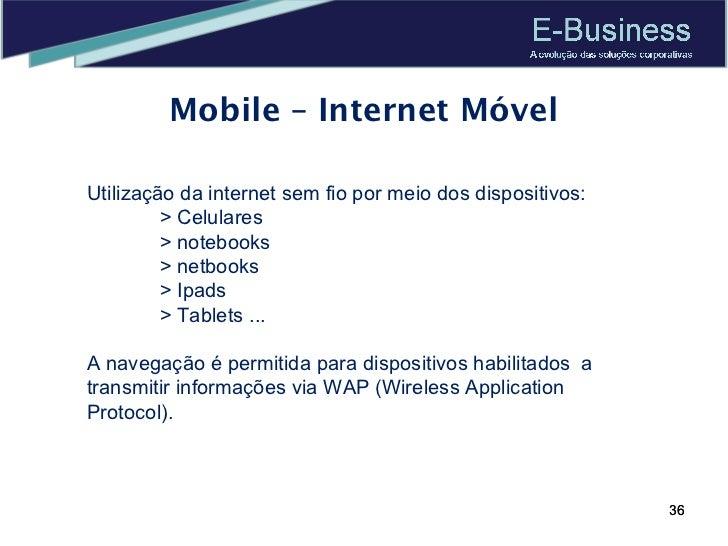 Mobile – Internet Móvel Utilização da internet sem fio por meio dos dispositivos: > Celulares > notebooks > netbooks > Ipa...