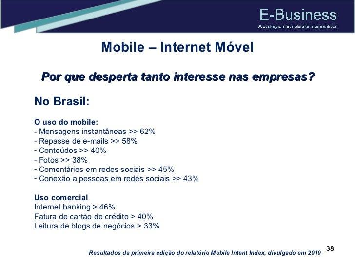 Mobile – Internet Móvel Por que desperta tanto interesse nas empresas? <ul><li>No Brasil: </li></ul><ul><li>O uso do mobil...