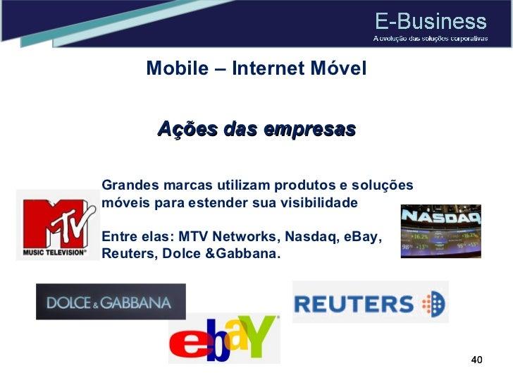 Mobile – Internet Móvel Grandes marcas utilizam produtos e soluções móveis para estender sua visibilidade Entre elas: MTV ...