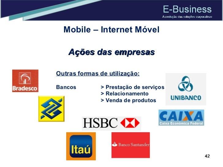 Mobile – Internet Móvel Outras formas de utilização: Bancos > Prestação de serviços > Relacionamento > Venda de produtos A...