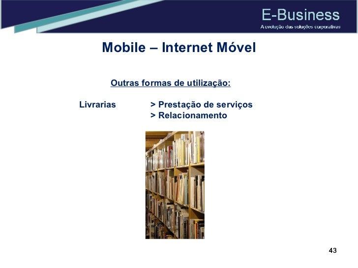 Mobile – Internet Móvel Outras formas de utilização: Livrarias > Prestação de serviços > Relacionamento