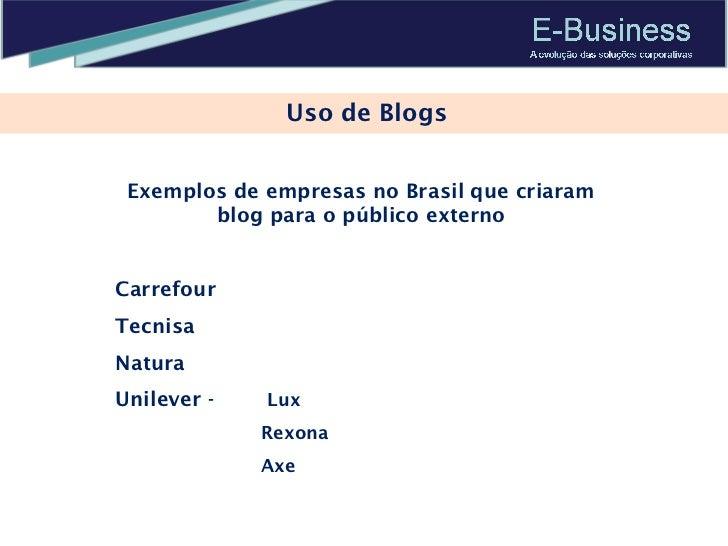 Uso de Blogs Exemplos de empresas no Brasil que criaram blog para o público externo Carrefour Tecnisa Natura Unilever -   ...