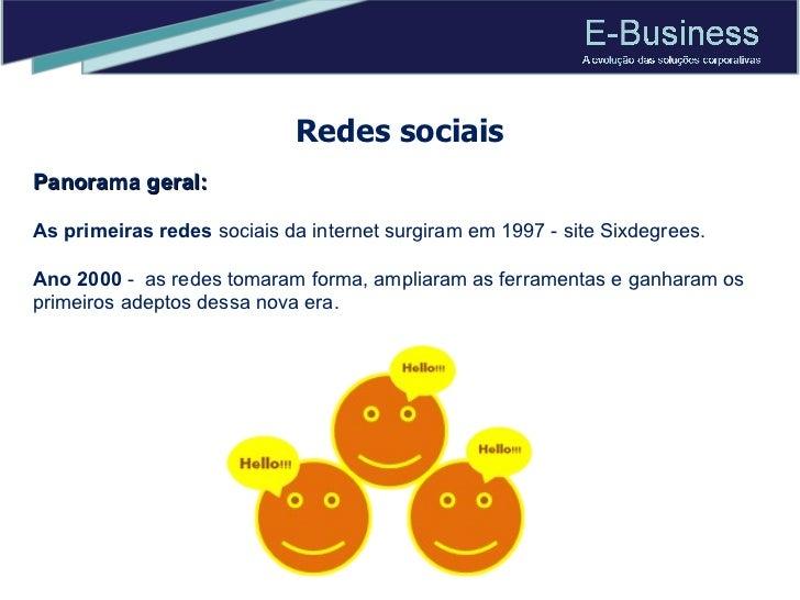 Redes sociais Panorama geral:  As primeiras redes  sociais da internet surgiram em 1997 - site Sixdegrees.  Ano 2000  -  a...