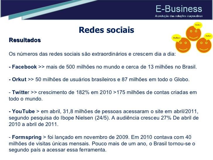 Redes sociais Resultados Os números das redes sociais são extraordinários e crescem dia a dia:  - Facebook  >> mais de 500...