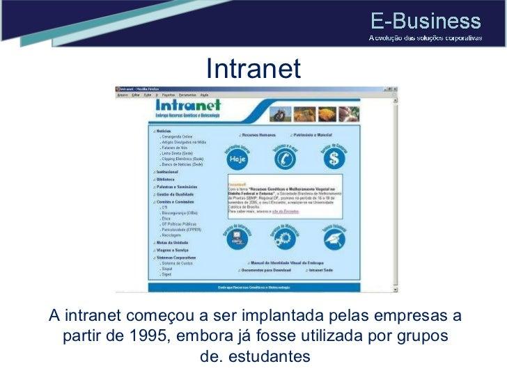 A intranet começou a ser implantada pelas empresas a partir de 1995, embora já fosse utilizada por grupos de. estudantes I...