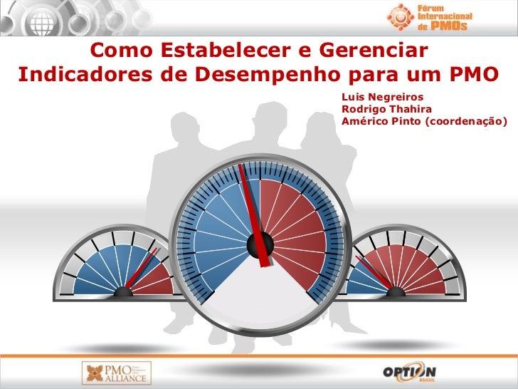 Como Estabelecer e GerenciarIndicadores de Desempenho para um PMO                        Luis Negreiros                   ...