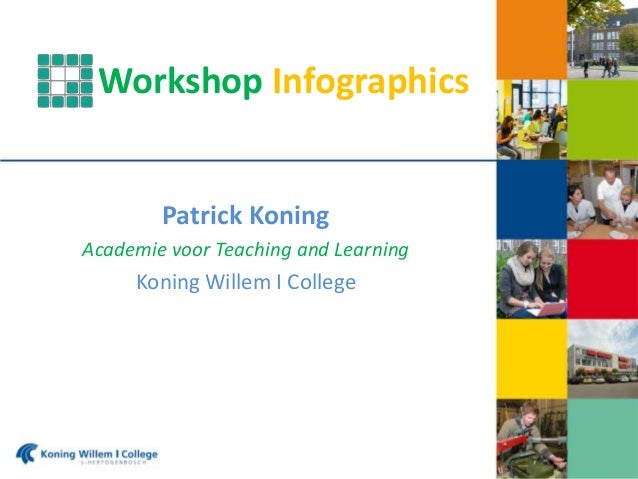 Workshop Infographics Patrick Koning Academie voor Teaching and Learning Koning Willem I College