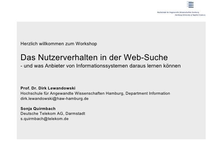 Herzlich willkommen zum WorkshopDas Nutzerverhalten in der Web-Suche- und was Anbieter von Informationssystemen daraus ler...