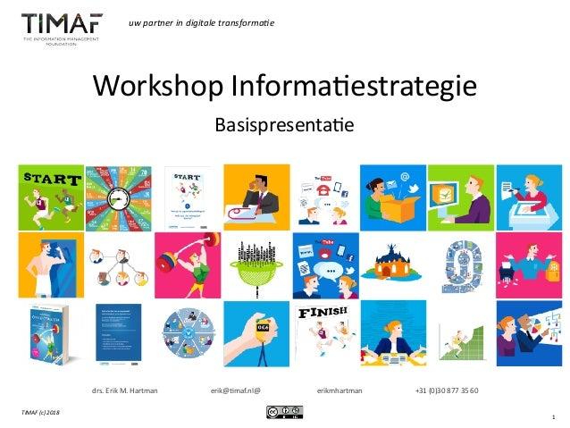 TIMAF(c)2018 uwpartnerindigitaletransforma>e drs. Erik M. Hartman erik@1maf.nl@ erikmhartman +31 (0)30 877 35 60 inf...