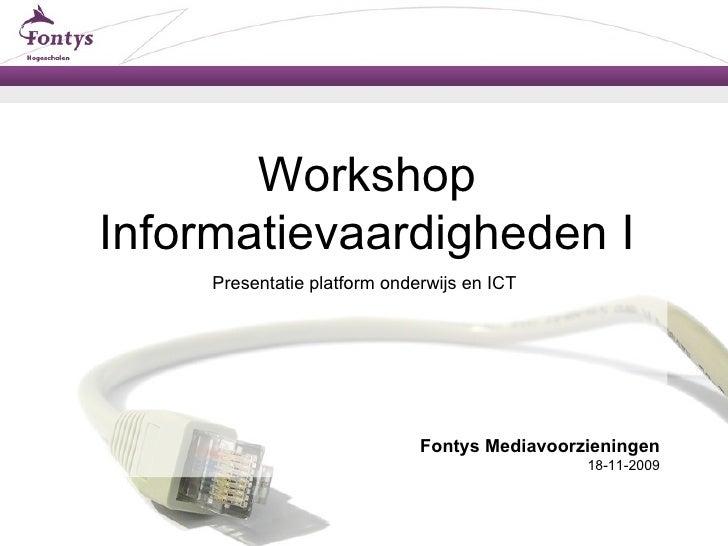 Workshop Informatievaardigheden I Presentatie platform onderwijs en ICT  Fontys Mediavoorzieningen 18-11-2009