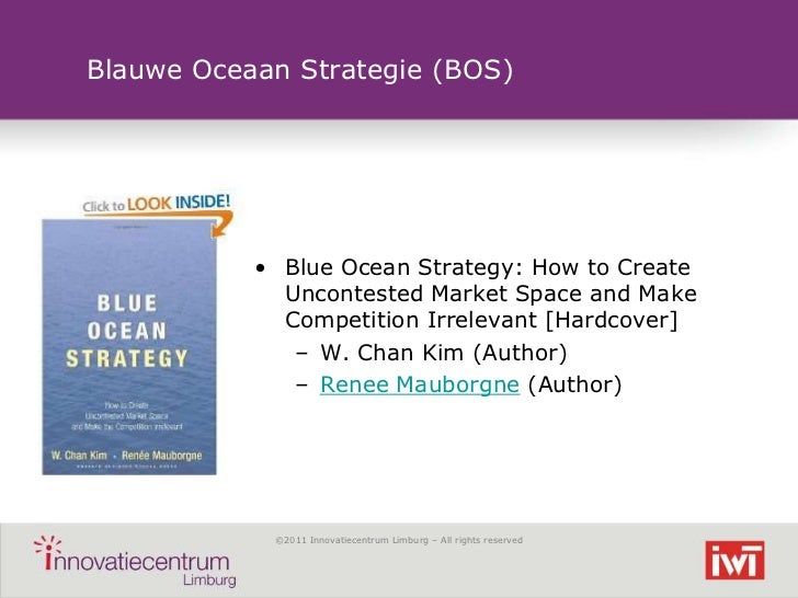 Blauwe Oceaan Strategie (BOS)           • Blue Ocean Strategy: How to Create             Uncontested Market Space and Make...