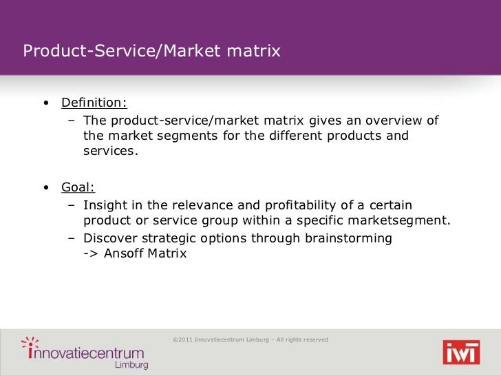 Product-Service/Market matrix  • Definition:     – The product-service/market matrix gives an overview of       the market...
