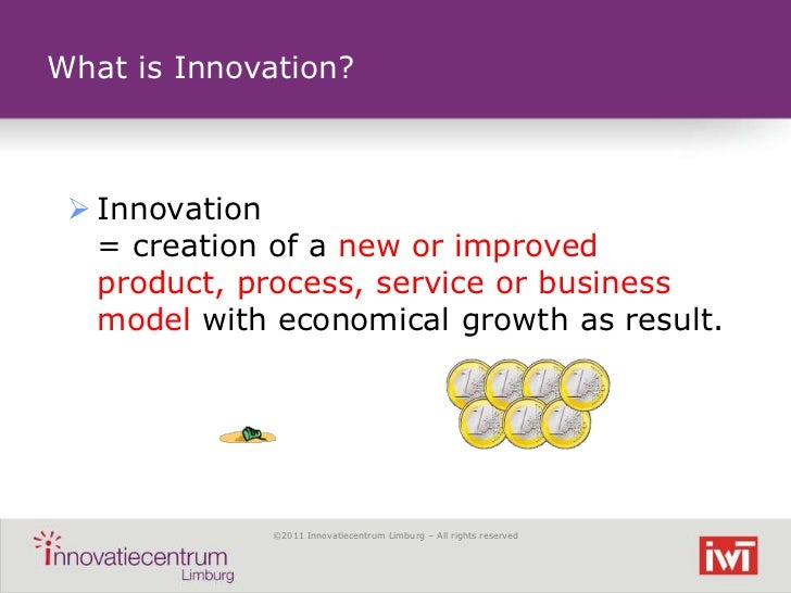 What is Innovation?  Innovation   = creation of a new or improved   product, process, service or business   model with ec...