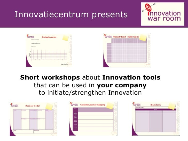Innovatiecentrum presents Short workshops about Innovation tools    that can be used in your company      to initiate/stre...