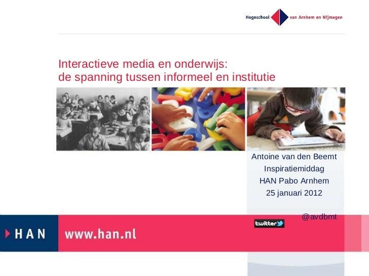 Interactieve media en onderwijs:  de spanning tussen informeel en institutie <ul><li>Antoine van den Beemt </li></ul><ul><...