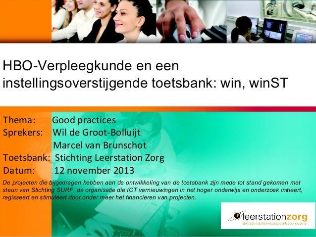 HBO-Verpleegkunde en een instellingsoverstijgende toetsbank: win, winST Thema: Good practices Sprekers: Wil de Groot-Bollu...