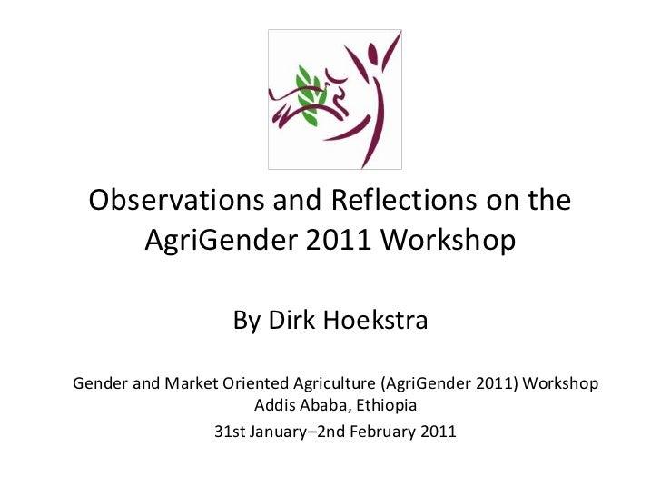 Observations and Reflections on the AgriGender 2011 WorkshopBy Dirk Hoekstra<br />Gender and Market Oriented Agriculture (...