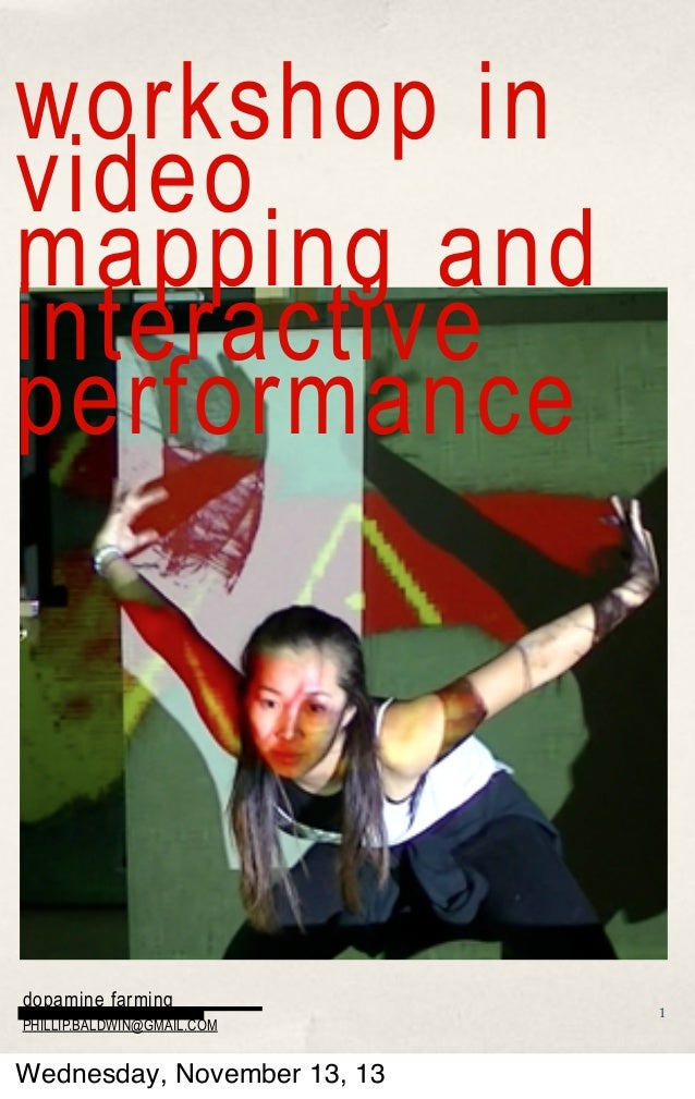workshop in video mapping and interactive performance  dopamine farming PHILLIP.BALDWIN@GMAIL.COM  Wednesday, November 13,...