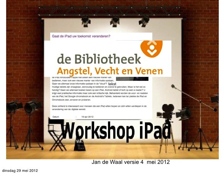 Workshop iPad                                tekst                          Jan de Waal versie 4 mei 2012dinsdag 29 mei ...