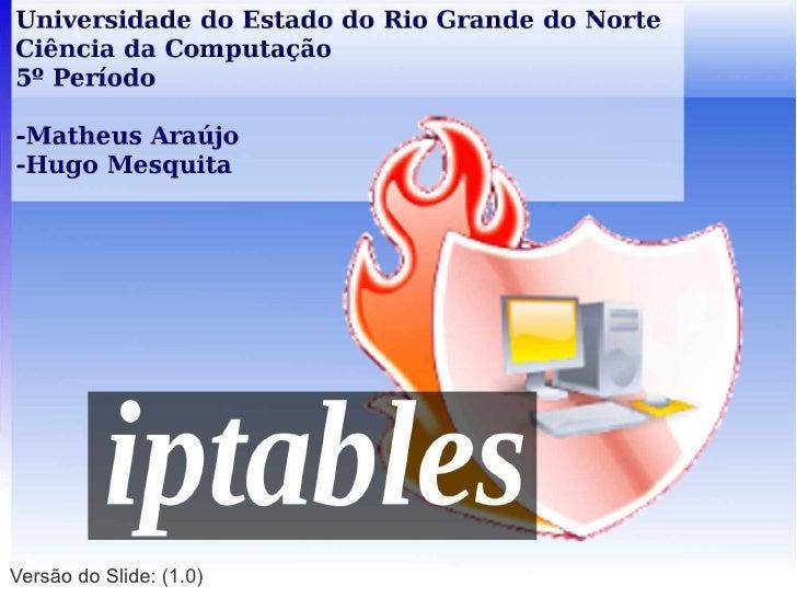 IPTABLESTabelas FILTER e NAT HUGO e MATHEUSVersão do Slide: (1.0)