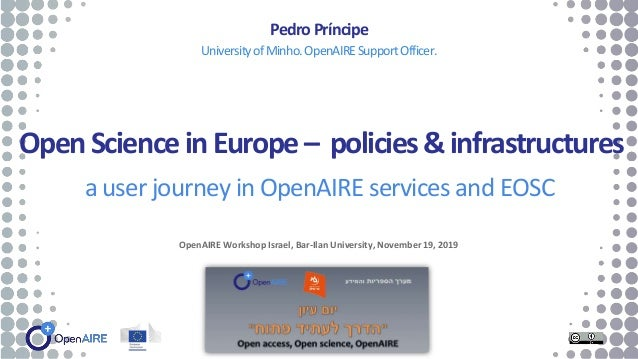 OpenScienceinEurope– policies&infrastructures a user journey in OpenAIRE services and EOSC PedroPríncipe UniversityofMinho...