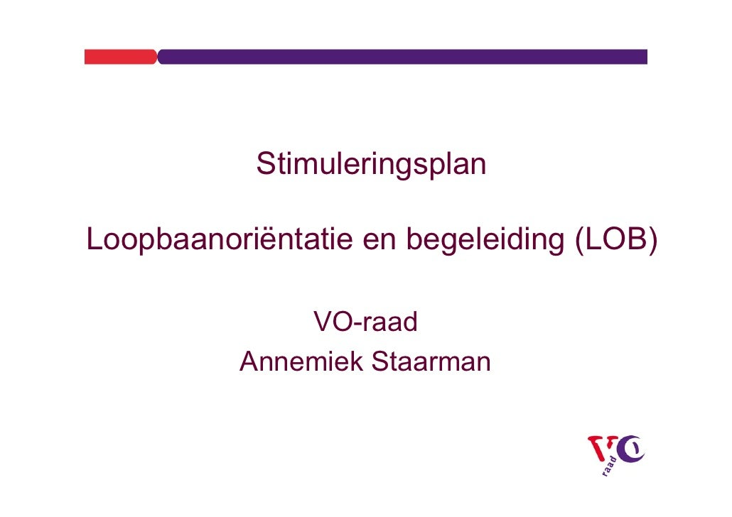 Stimuleringsplan  Loopbaanoriëntatie en begeleiding (LOB)                VO-raad           Annemiek Staarman