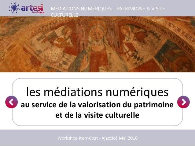 les médiations numériques au service de la valorisation du patrimoine et de la visite culturelle MEDIATIONS NUMERIQUES | P...