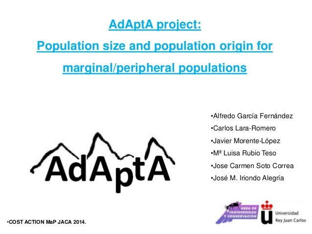 AdAptA project: Population size and population origin for marginal/peripheral populations •Alfredo García Fernández •Carlo...