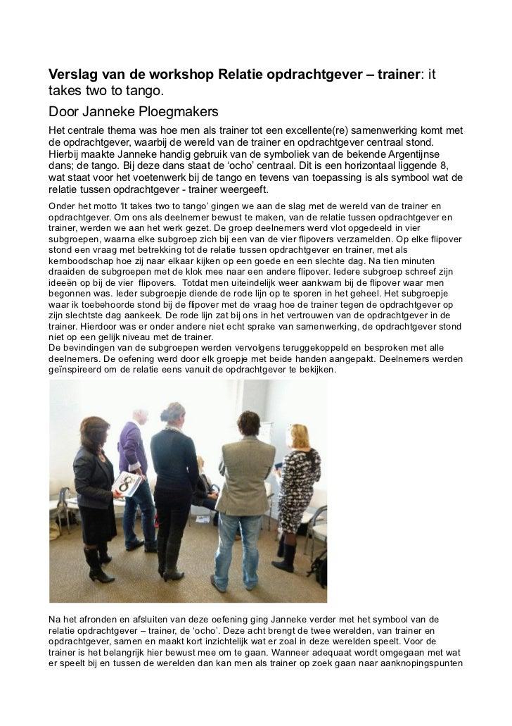 Verslag van de workshop Relatie opdrachtgever – trainer: ittakes two to tango.Door Janneke PloegmakersHet centrale thema w...