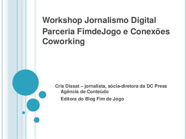 Workshop Jornalismo Digital Parceria FimdeJogo e Conexões Coworking Cris Dissat – jornalista, sócia-diretora da DC Press A...