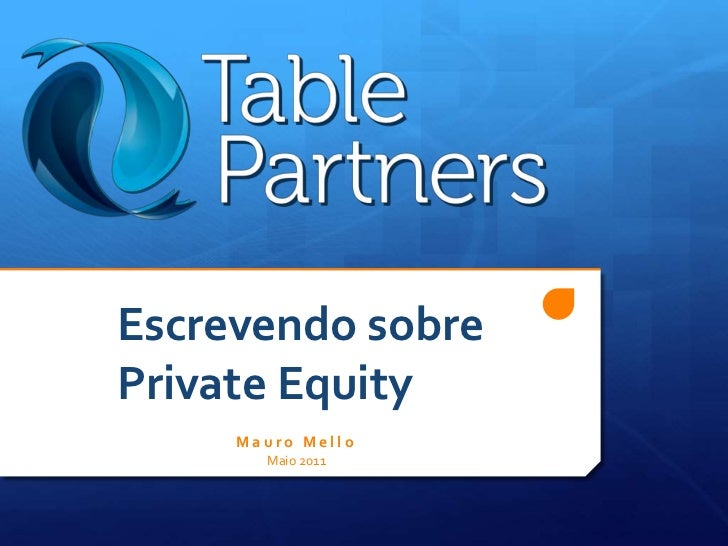 Escrevendo sobre Private Equity<br />Mauro MelloMaio 2011<br />