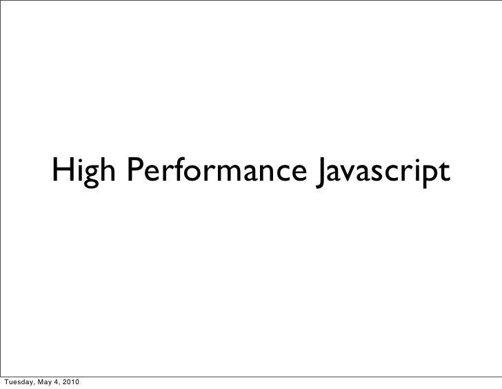 High Performance Javascript     Tuesday, May 4, 2010