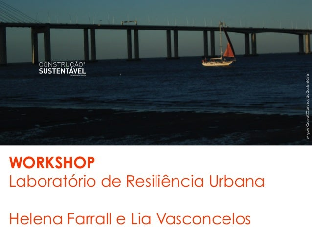 MiguelCravo©ConstruçãoSustentávelWORKSHOPLaboratório de Resiliência UrbanaHelena Farrall e Lia Vasconcelos