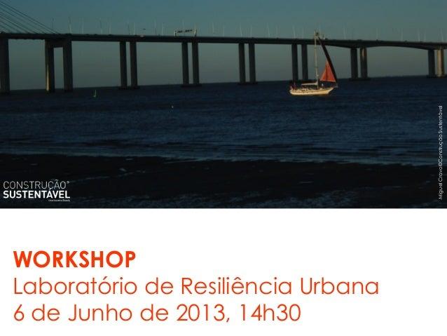 MiguelCravo©ConstruçãoSustentávelWORKSHOPLaboratório de Resiliência Urbana6 de Junho de 2013, 14h30
