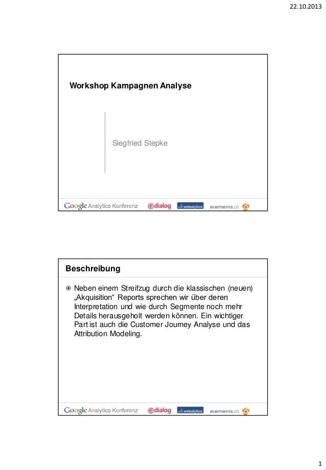 22.10.2013  Workshop Kampagnen Analyse  Siegfried Stepke  Beschreibung Neben einem Streifzug durch die klassischen (neuen)...