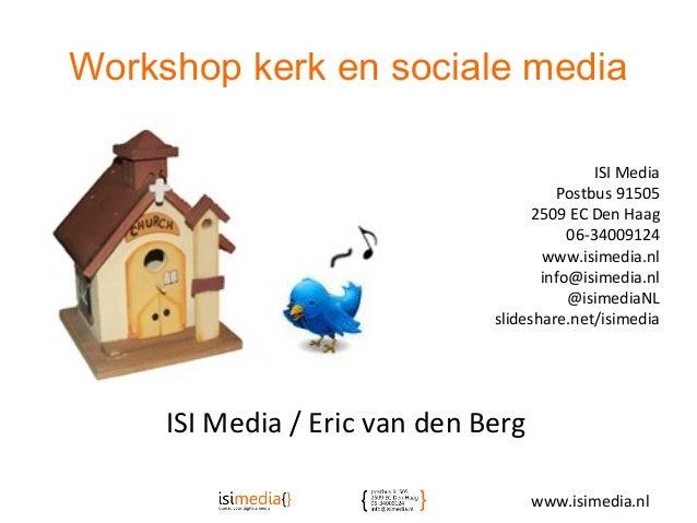 Workshop kerk en sociale mediaISI Media / Eric van den BergISI MediaPostbus 915052509 EC Den Haag06-34009124www.isimedia.n...