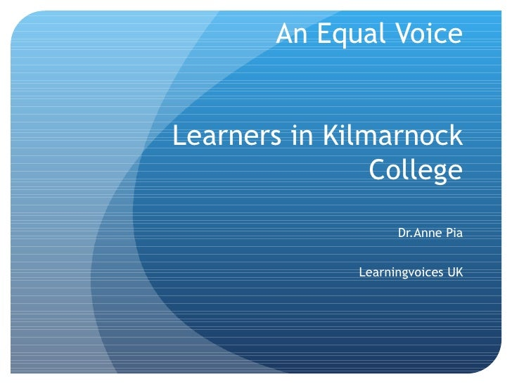 An Equal Voice Learners in Kilmarnock College Dr.Anne Pia Learningvoices UK