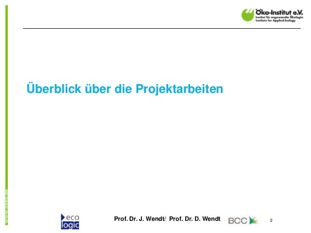 Prof. Dr. J. Wendt/ Prof. Dr. D. Wendt 2 Überblick über die Projektarbeiten