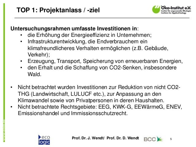 Prof. Dr. J. Wendt/ Prof. Dr. D. Wendt 5 TOP 1: Projektanlass / -ziel Untersuchungsrahmen umfasste Investitionen in: • die...