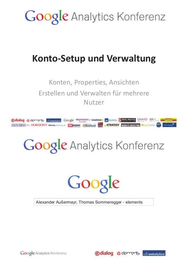 Konto-Setup und Verwaltung Konten, Properties, Ansichten Erstellen und Verwalten für mehrere Nutzer  Alexander Außermayr, ...