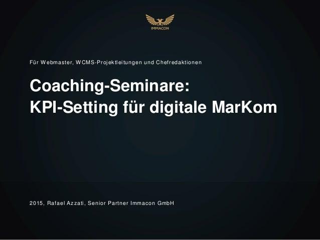 Coaching-Seminare: KPI-Setting für digitale MarKom Für Webmaster, WCMS-Projektleitungen und Chefredaktionen 2015, Rafael A...