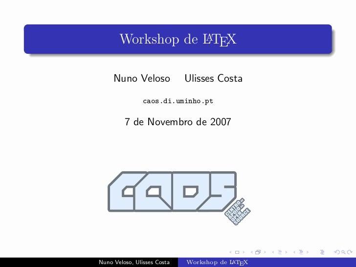 Workshop de LTEX                    A         Nuno Veloso             Ulisses Costa                 caos.di.uminho.pt     ...
