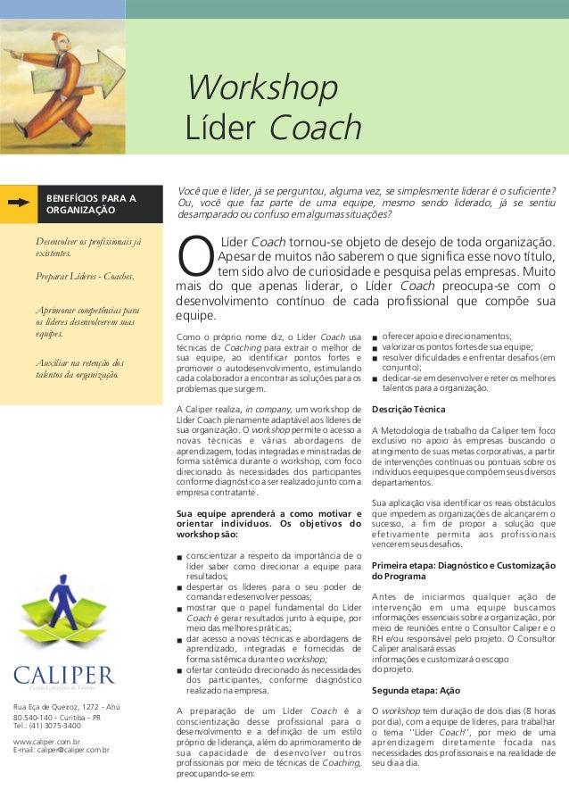 Workshop Líder Coach ■ ■ ■ ■ BENEFÍCIOS PARA A ORGANIZAÇÃO Líder Coach tornou-se objeto de desejo de toda organização. Ape...