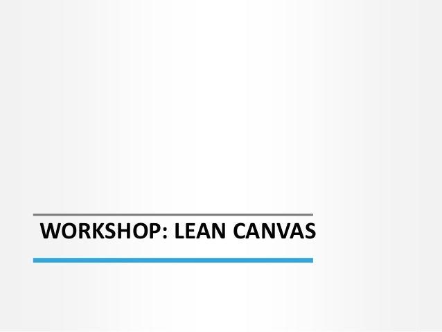WORKSHOP: LEAN CANVAS